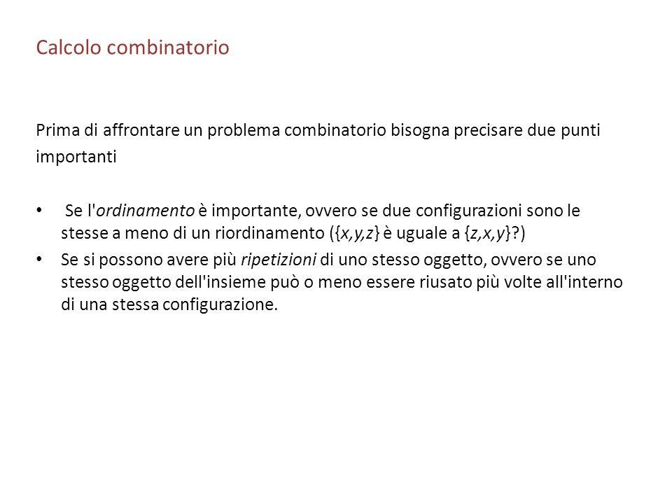 Calcolo combinatorioPrima di affrontare un problema combinatorio bisogna precisare due punti. importanti.