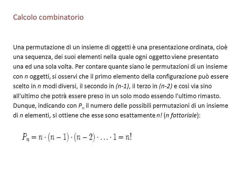 Calcolo combinatorio Una permutazione di un insieme di oggetti è una presentazione ordinata, cioè.