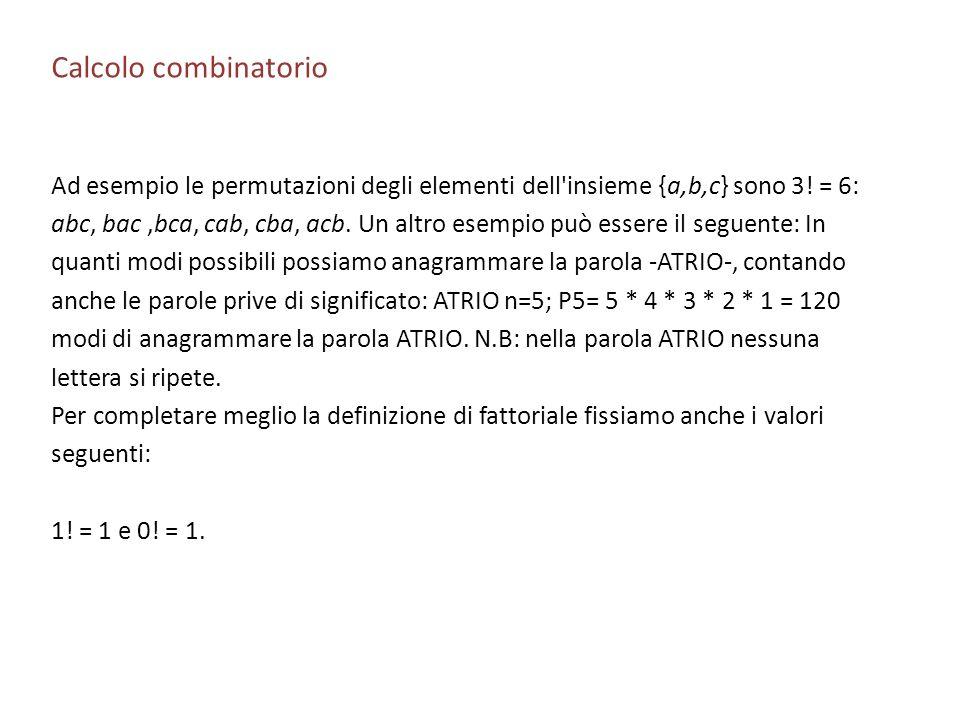 Calcolo combinatorioAd esempio le permutazioni degli elementi dell insieme {a,b,c} sono 3! = 6: