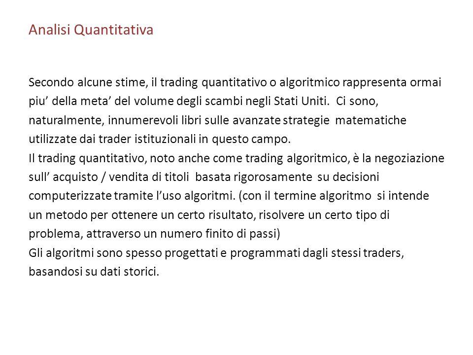 Analisi Quantitativa Secondo alcune stime, il trading quantitativo o algoritmico rappresenta ormai.