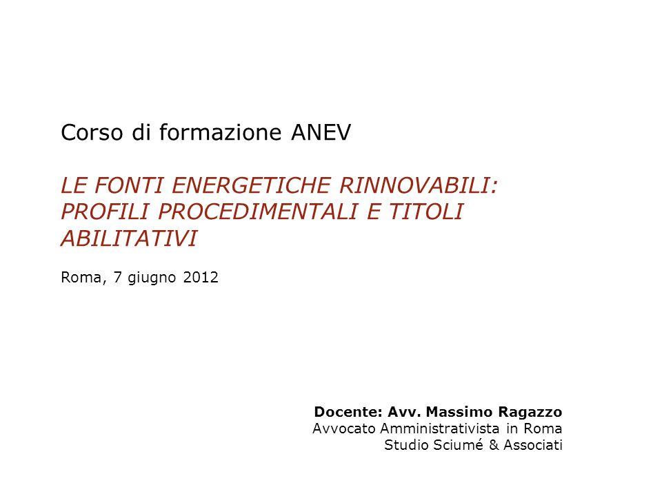 Corso di formazione ANEV LE FONTI ENERGETICHE RINNOVABILI: PROFILI PROCEDIMENTALI E TITOLI ABILITATIVI Roma, 7 giugno 2012