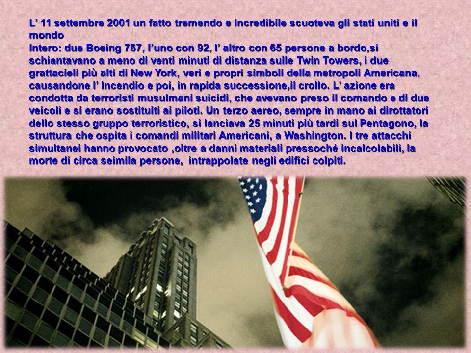 L' 11 settembre 2001 un fatto tremendo e incredibile scuoteva gli stati uniti e il mondo