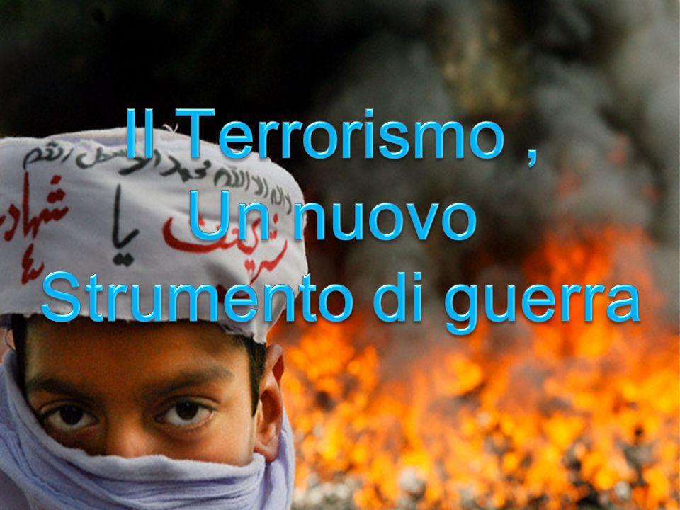 Il Terrorismo , Un nuovo Strumento di guerra