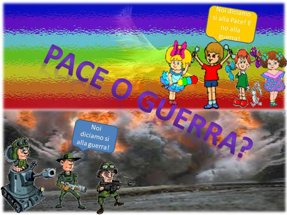 Pace o guerra Noi diciamo si alla Pace! E no alla guerra!
