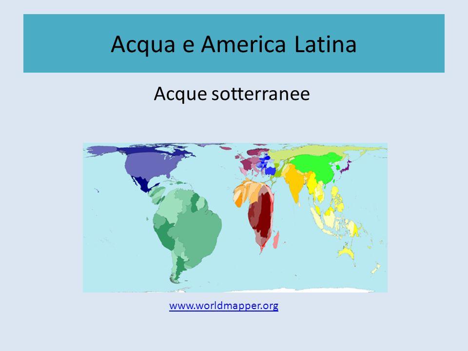Acqua e America Latina Acque sotterranee www.worldmapper.org