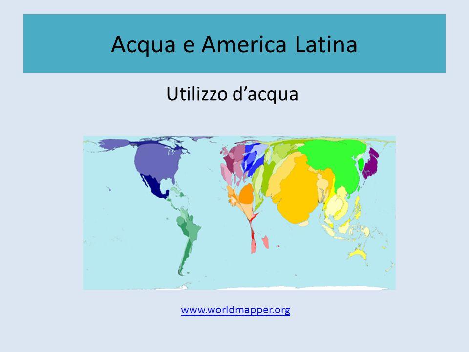 Acqua e America Latina Utilizzo d'acqua www.worldmapper.org
