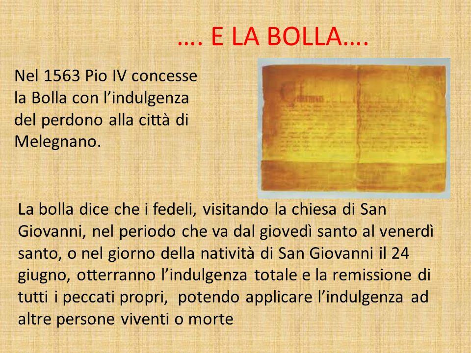 …. E LA BOLLA…. Nel 1563 Pio IV concesse la Bolla con l'indulgenza del perdono alla città di Melegnano.