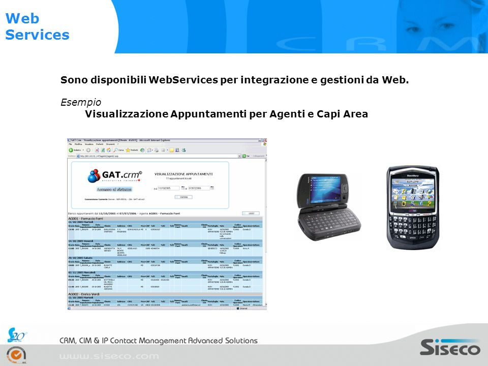 Web Services Sono disponibili WebServices per integrazione e gestioni da Web.
