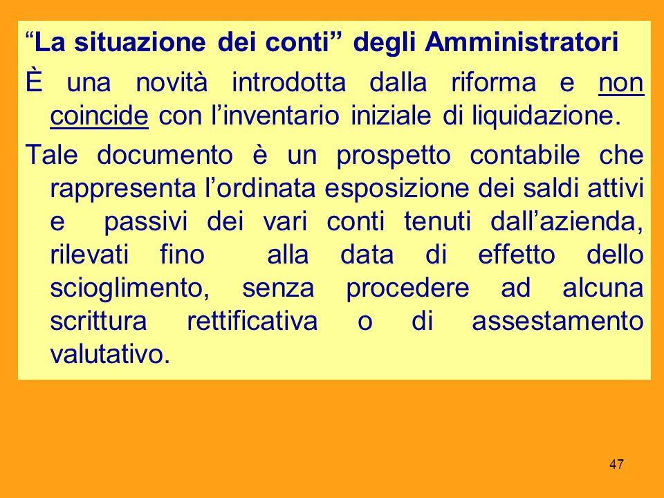 La situazione dei conti degli Amministratori È una novità introdotta dalla riforma e non coincide con l'inventario iniziale di liquidazione.