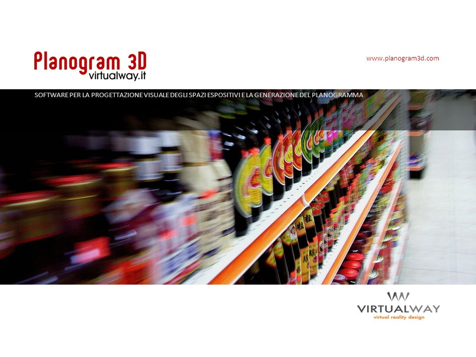 www.planogram3d.com SOFTWARE PER LA PROGETTAZIONE VISUALE DEGLI SPAZI ESPOSITIVI E LA GENERAZIONE DEL PLANOGRAMMA.