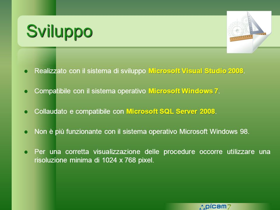 SviluppoRealizzato con il sistema di sviluppo Microsoft Visual Studio 2008. Compatibile con il sistema operativo Microsoft Windows 7.