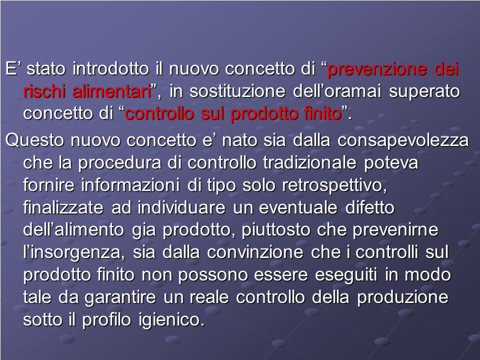 E' stato introdotto il nuovo concetto di prevenzione dei rischi alimentari , in sostituzione dell'oramai superato concetto di controllo sul prodotto finito .