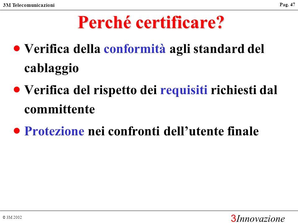 Perché certificare Verifica della conformità agli standard del cablaggio. Verifica del rispetto dei requisiti richiesti dal committente.