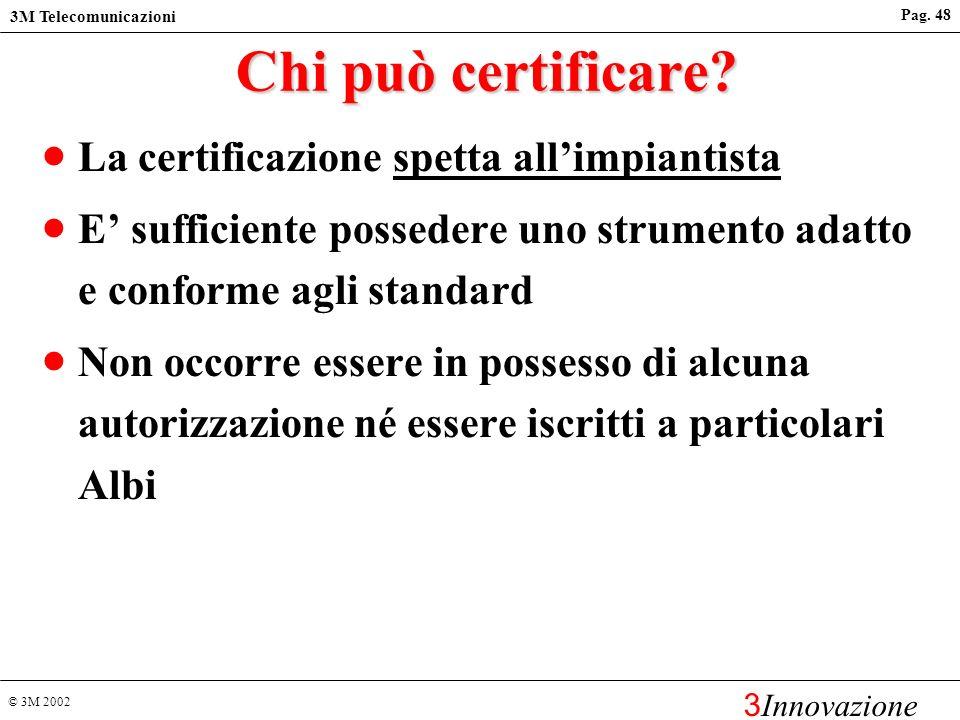 Chi può certificare La certificazione spetta all'impiantista