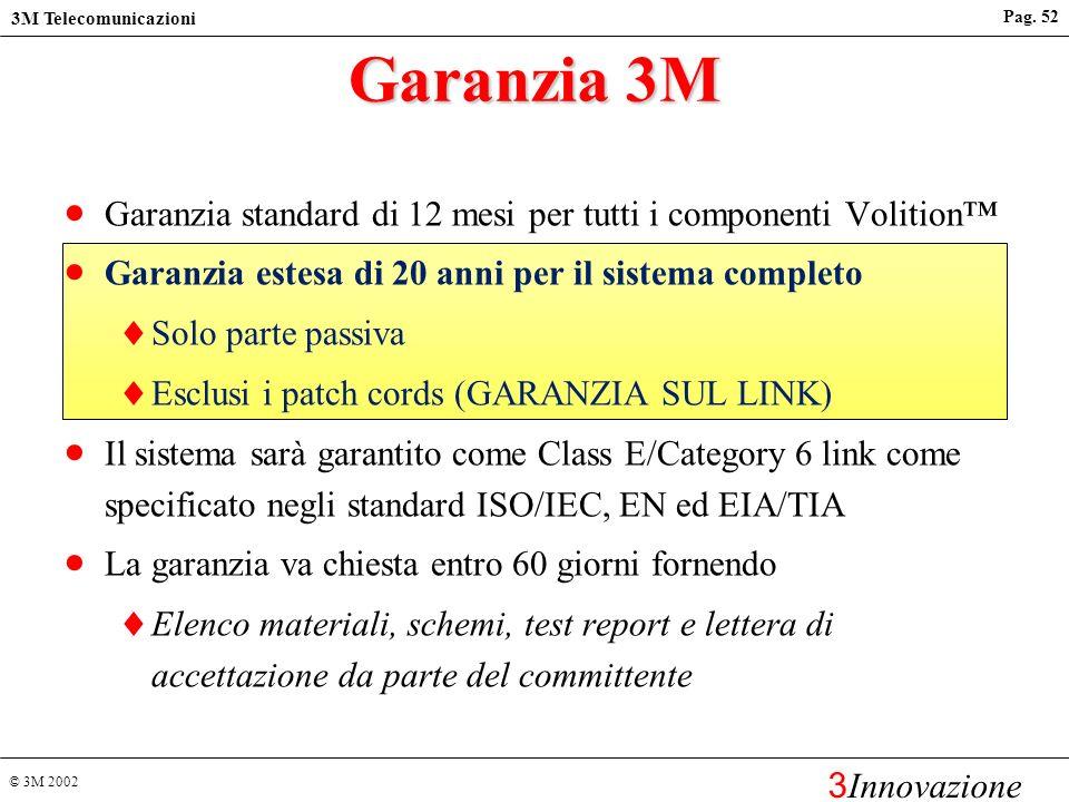 Garanzia 3M Garanzia standard di 12 mesi per tutti i componenti Volition™ Garanzia estesa di 20 anni per il sistema completo.