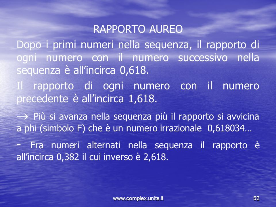RAPPORTO AUREO Dopo i primi numeri nella sequenza, il rapporto di ogni numero con il numero successivo nella sequenza è all'incirca 0,618.