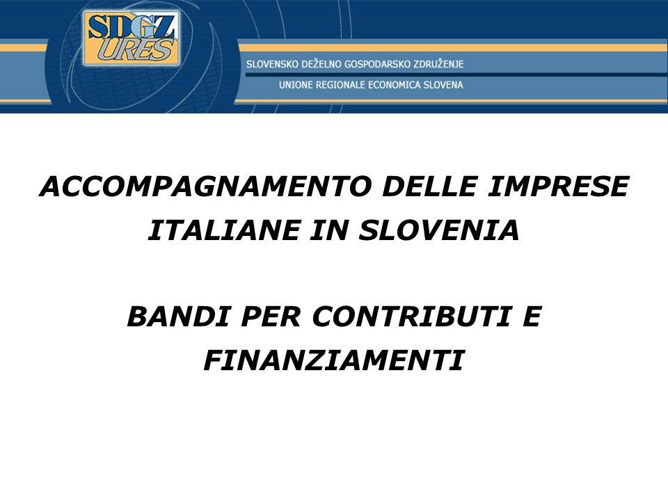 ACCOMPAGNAMENTO DELLE IMPRESE ITALIANE IN SLOVENIA BANDI PER CONTRIBUTI E FINANZIAMENTI