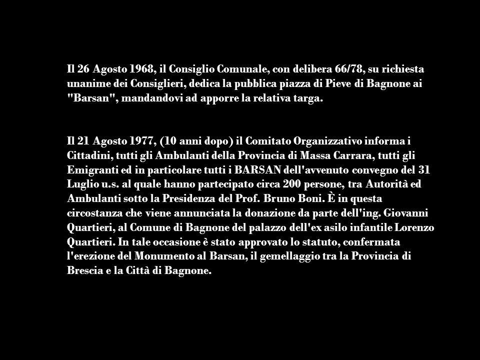Il 26 Agosto 1968, il Consiglio Comunale, con delibera 66/78, su richiesta unanime dei Consiglieri, dedica la pubblica piazza di Pieve di Bagnone ai Barsan , mandandovi ad apporre la relativa targa.