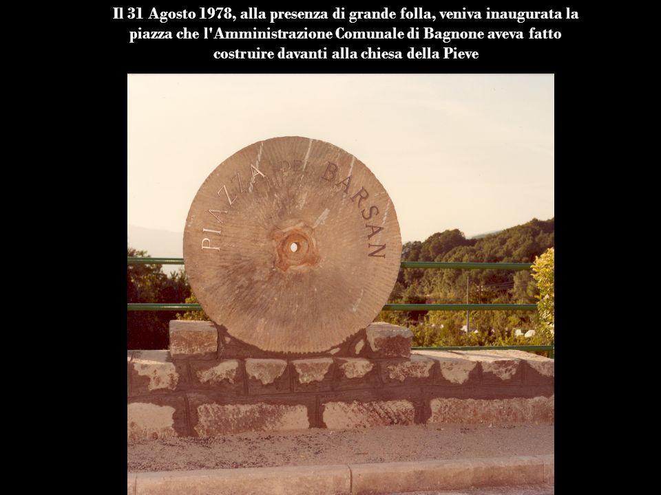 Il 31 Agosto 1978, alla presenza di grande folla, veniva inaugurata la piazza che l Amministrazione Comunale di Bagnone aveva fatto costruire davanti alla chiesa della Pieve