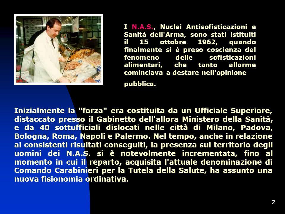 I N.A.S., Nuclei Antisofisticazioni e Sanità dell Arma, sono stati istituiti il 15 ottobre 1962, quando finalmente si è preso coscienza del fenomeno delle sofisticazioni alimentari, che tanto allarme cominciava a destare nell opinione