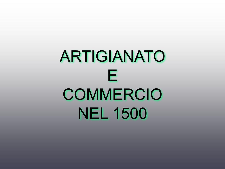 ARTIGIANATO E COMMERCIO NEL 1500