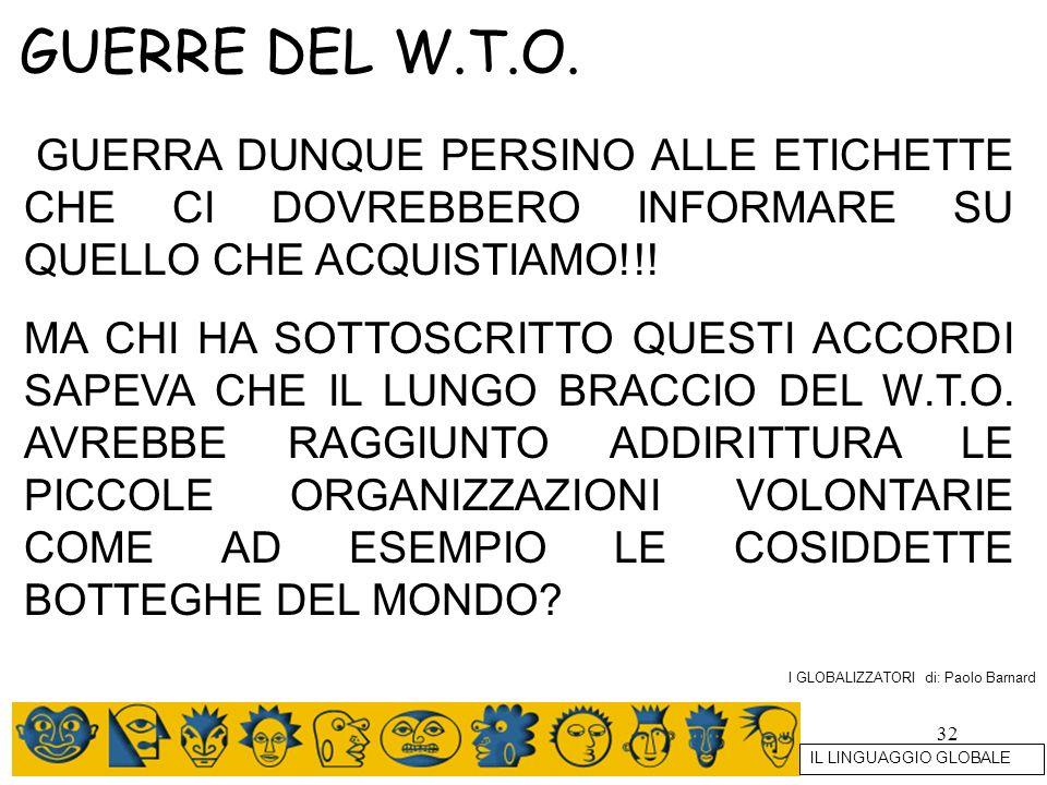 GUERRE DEL W.T.O. GUERRA DUNQUE PERSINO ALLE ETICHETTE CHE CI DOVREBBERO INFORMARE SU QUELLO CHE ACQUISTIAMO!!!