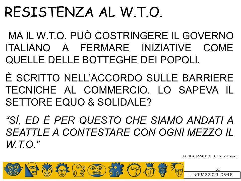 RESISTENZA AL W.T.O. MA IL W.T.O. PUÒ COSTRINGERE IL GOVERNO ITALIANO A FERMARE INIZIATIVE COME QUELLE DELLE BOTTEGHE DEI POPOLI.
