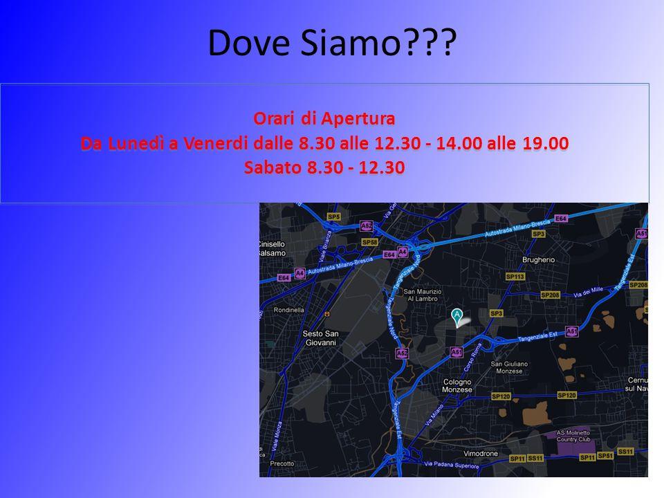 Da Lunedì a Venerdi dalle 8.30 alle 12.30 - 14.00 alle 19.00
