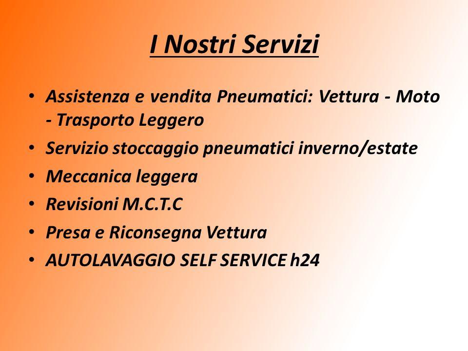 I Nostri Servizi Assistenza e vendita Pneumatici: Vettura - Moto - Trasporto Leggero. Servizio stoccaggio pneumatici inverno/estate.