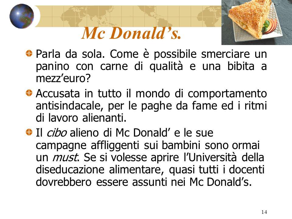 Mc Donald's. Parla da sola. Come è possibile smerciare un panino con carne di qualità e una bibita a mezz'euro