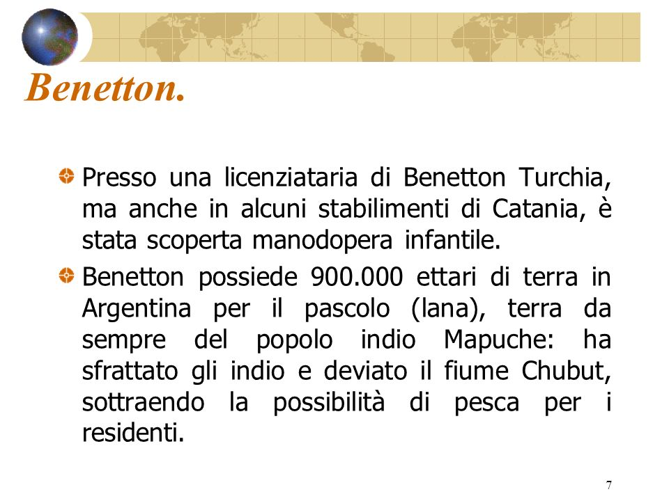 Benetton. Presso una licenziataria di Benetton Turchia, ma anche in alcuni stabilimenti di Catania, è stata scoperta manodopera infantile.