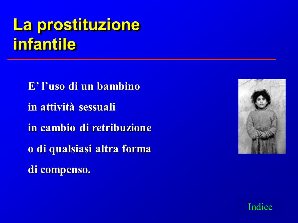 La prostituzione infantile E' l'uso di un bambino in attività sessuali
