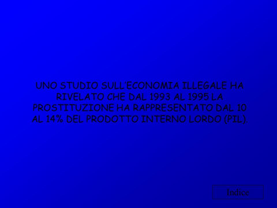 UNO STUDIO SULL'ECONOMIA ILLEGALE HA RIVELATO CHE DAL 1993 AL 1995 LA PROSTITUZIONE HA RAPPRESENTATO DAL 10 AL 14% DEL PRODOTTO INTERNO LORDO (PIL).