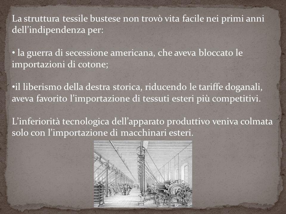 La struttura tessile bustese non trovò vita facile nei primi anni dell'indipendenza per: