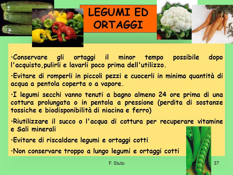 LEGUMI ED ORTAGGI Conservare gli ortaggi il minor tempo possibile dopo l acquisto,pulirli e lavarli poco prima dell utilizzo.