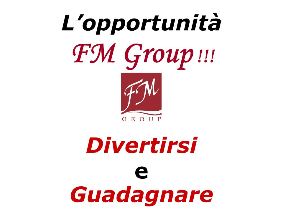 L'opportunità FM Group !!! Divertirsi e Guadagnare