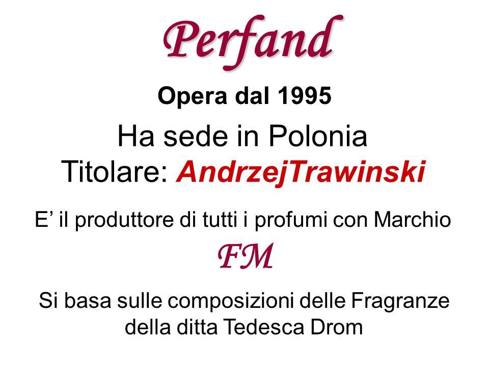Perfand Ha sede in Polonia Titolare: AndrzejTrawinski Opera dal 1995