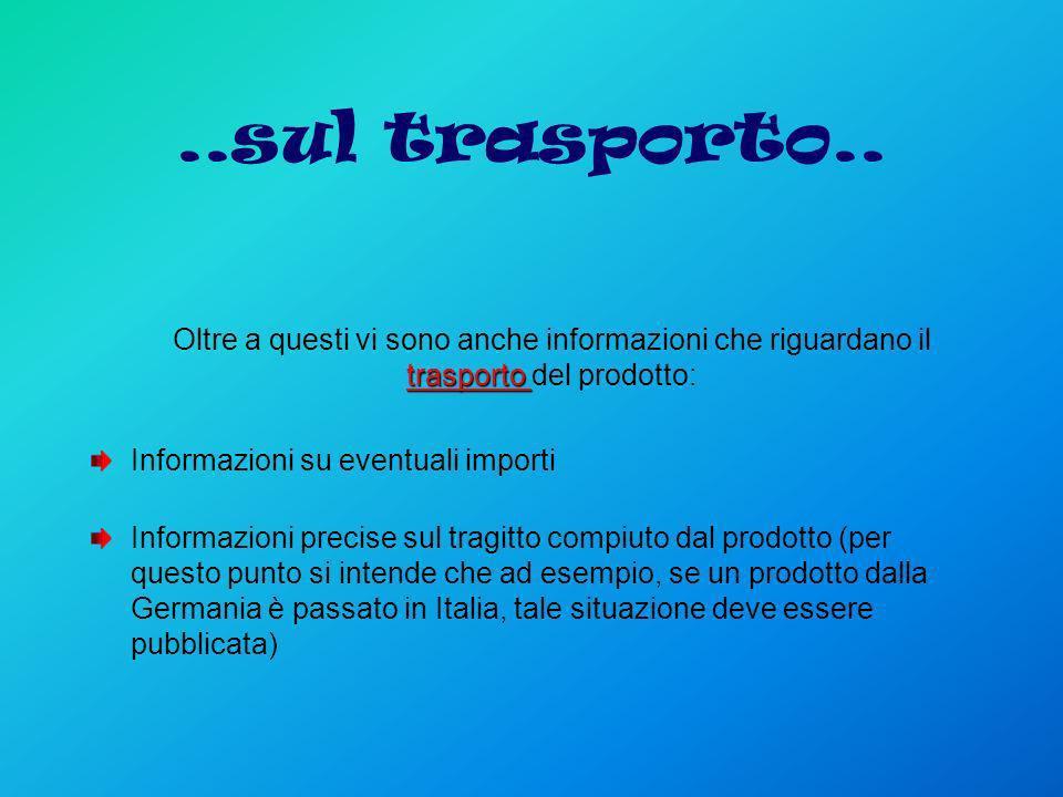 ..sul trasporto.. Oltre a questi vi sono anche informazioni che riguardano il trasporto del prodotto: