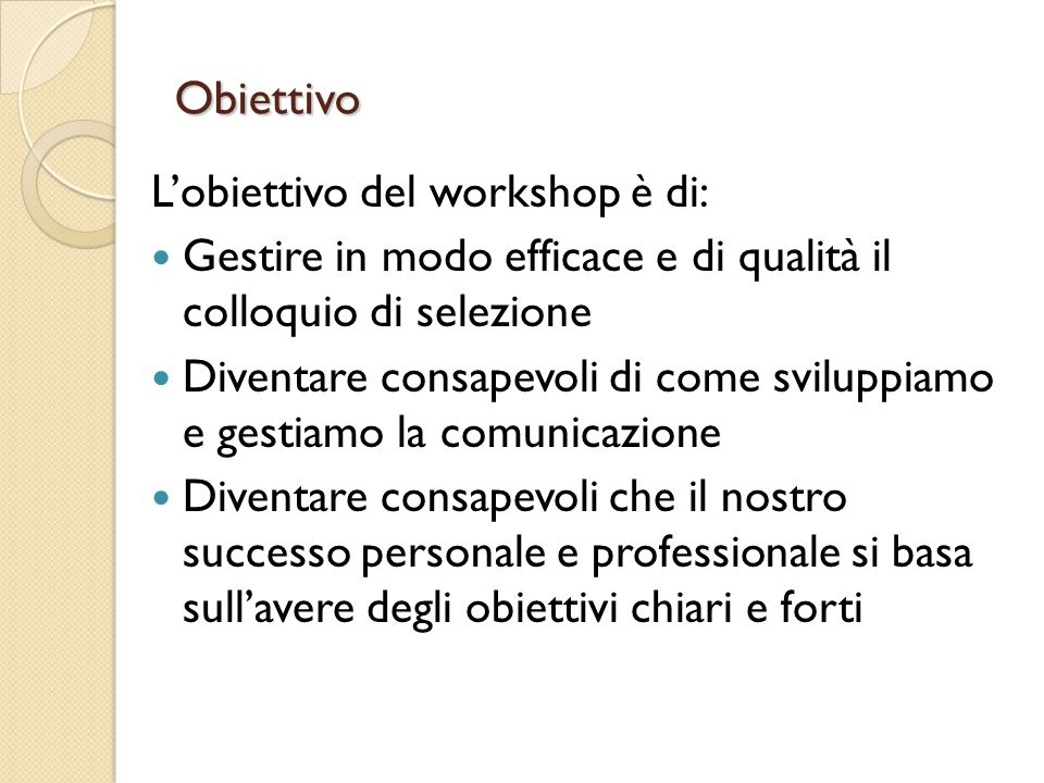 Obiettivo L'obiettivo del workshop è di:
