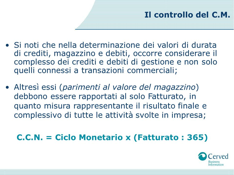 C.C.N. = Ciclo Monetario x (Fatturato : 365)