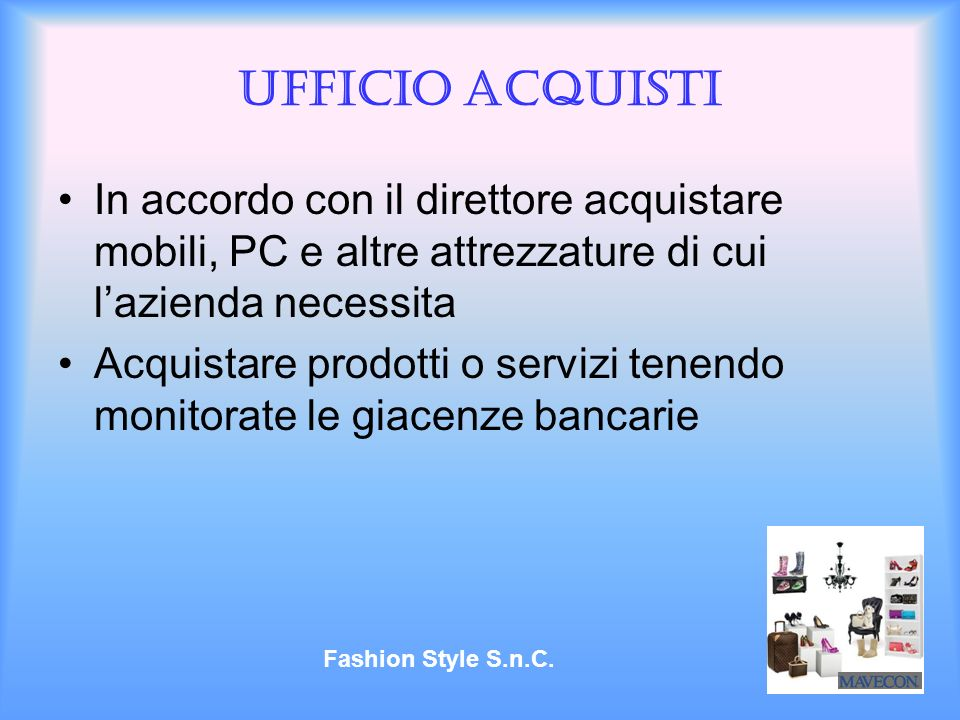 Ufficio Acquisti In accordo con il direttore acquistare mobili, PC e altre attrezzature di cui l'azienda necessita.