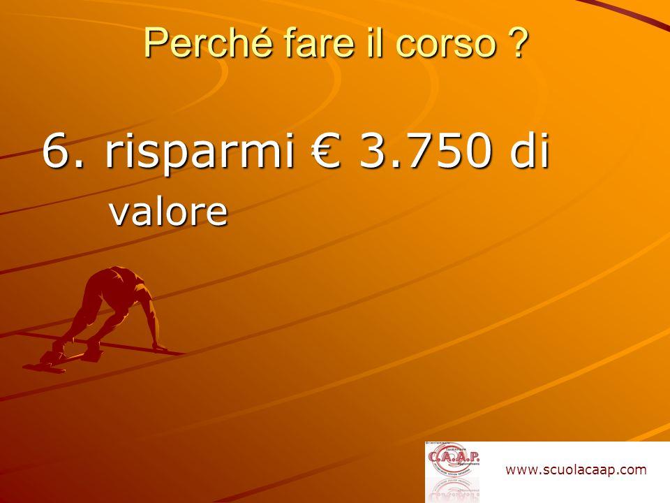 6. risparmi € 3.750 di Perché fare il corso valore