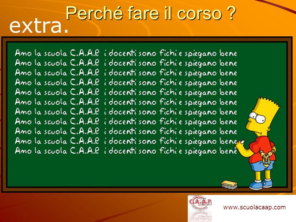 Perché fare il corso extra. www.scuolacaap.com