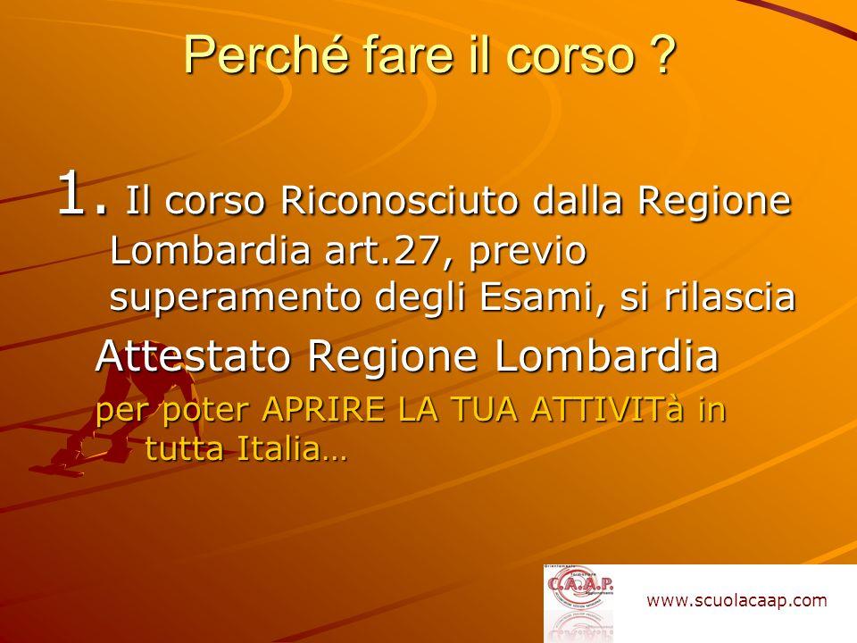 Perché fare il corso 1. Il corso Riconosciuto dalla Regione Lombardia art.27, previo superamento degli Esami, si rilascia.