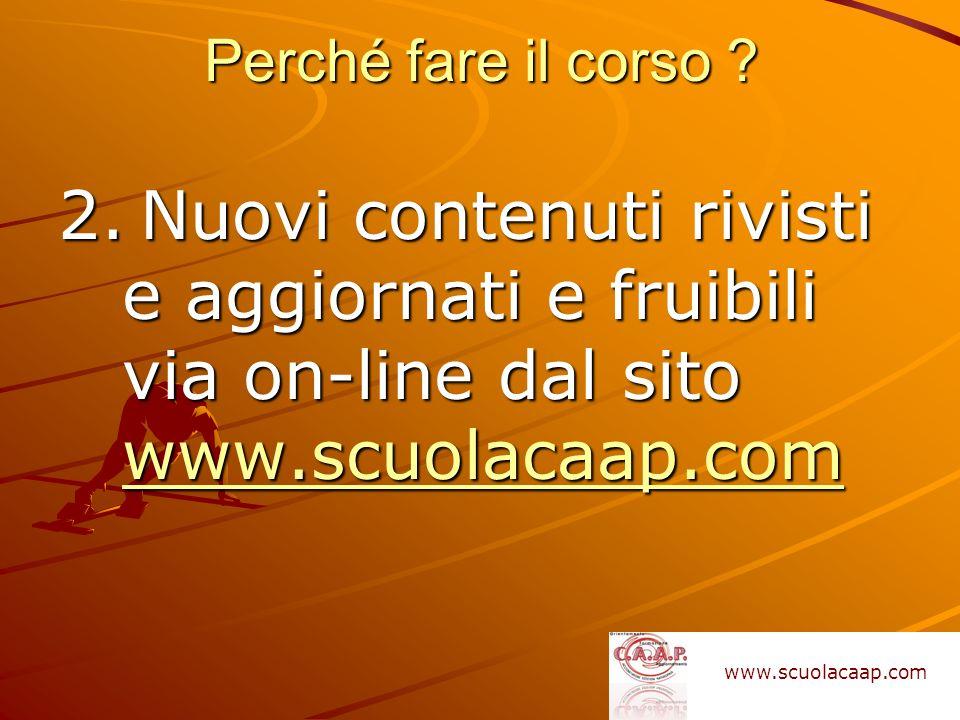Perché fare il corso 2. Nuovi contenuti rivisti e aggiornati e fruibili via on-line dal sito www.scuolacaap.com.