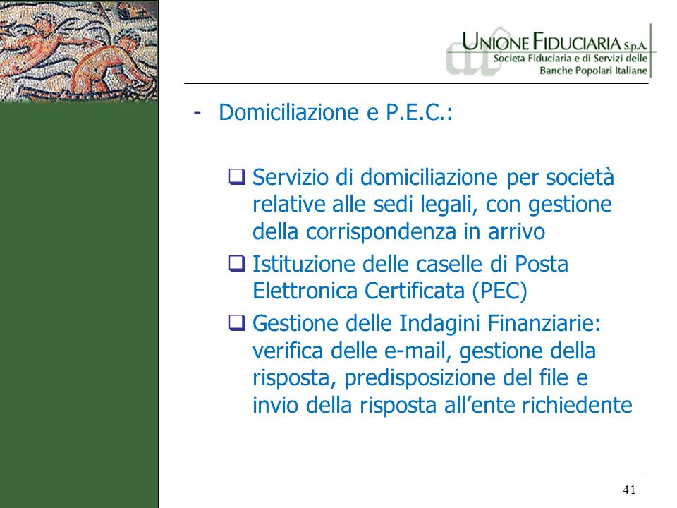 Domiciliazione e P.E.C.: Servizio di domiciliazione per società relative alle sedi legali, con gestione della corrispondenza in arrivo.