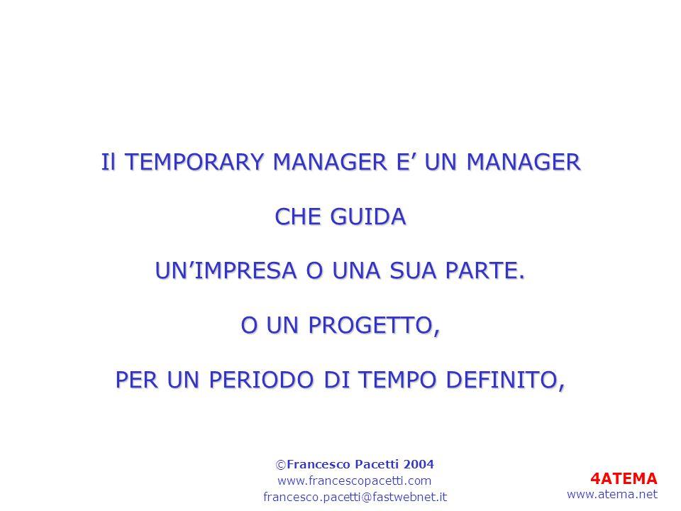 Il TEMPORARY MANAGER E' UN MANAGER CHE GUIDA UN'IMPRESA O UNA SUA PARTE. O UN PROGETTO, PER UN PERIODO DI TEMPO DEFINITO,