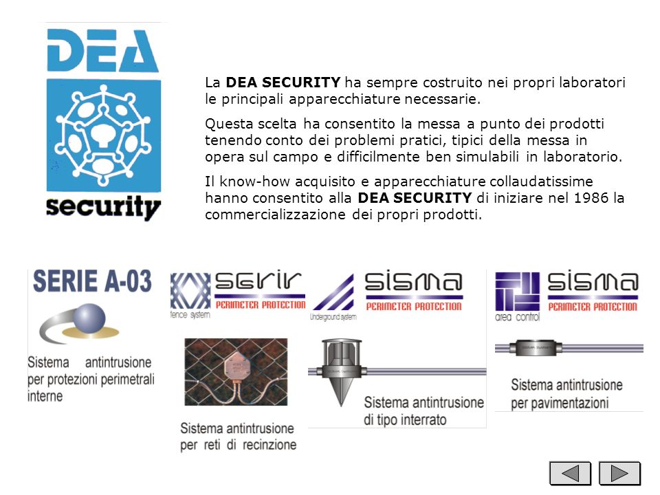 La DEA SECURITY ha sempre costruito nei propri laboratori le principali apparecchiature necessarie.