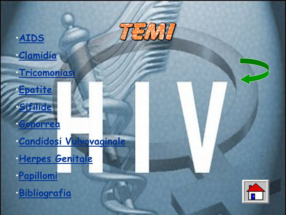 AIDS Clamidia. Tricomoniasi. Epatite. Sifilide. Gonorrea. Candidosi Vulvovaginale. Herpes Genitale.