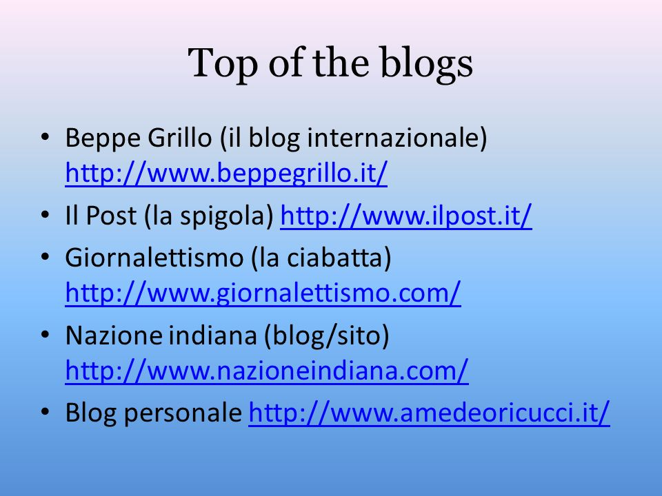 Top of the blogs Beppe Grillo (il blog internazionale) http://www.beppegrillo.it/ Il Post (la spigola) http://www.ilpost.it/